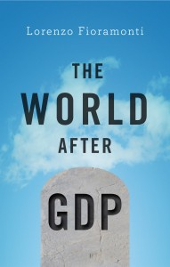The World After GDP by Lorenzo Fioramonti. Editor: Polity books
